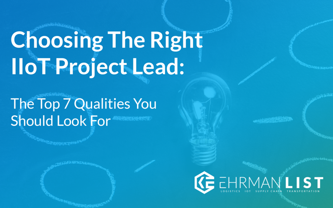 Choosing the Right IIoT Project Lead: The Top 7 Qualities You Should Look For