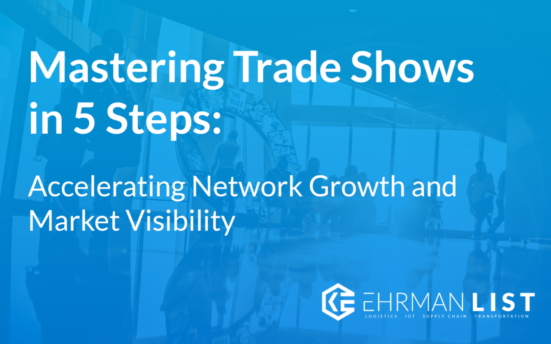 Mastering Trade Shows in 5 Steps: Accelerating Network Growth and Market Visibility